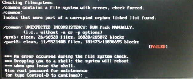 """Erro durante checagem de arquivos na inicialização de sistema, onde o usuário deverá digitar a senha do root para entrar no modo de manutenção usando linha de comando (prompt) em modo """"single user"""". Verifique a partição em que ocorreu o erro e realize o fsck nela."""