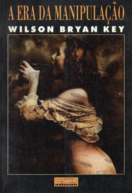 wilson bryan key a era da manipulacao