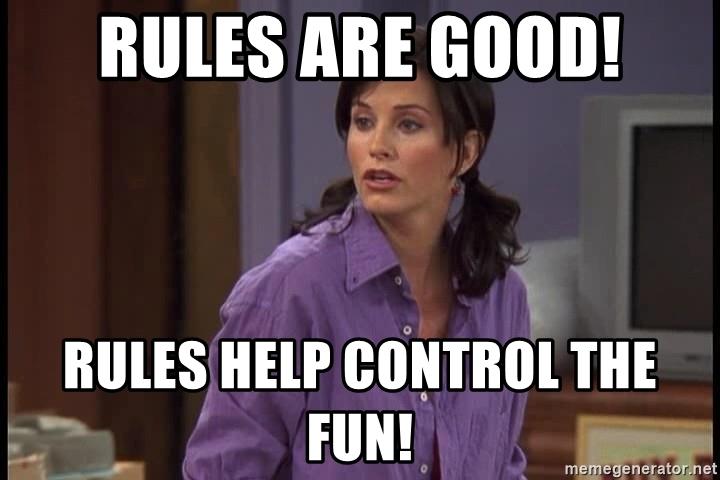 """""""Gente, regras são legais! Regras ajudam a controlar a diversão!"""" Monica Geller, Friends"""