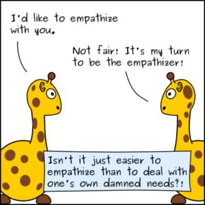 """""""Eu gostaria de ter empatia com você"""", """"Não é justo! É a minha vez de ser o empatizador!"""", """"Não é mais fácil ter empatia do que lidar com as próprias necessidades malditas?"""". Fonte: ANVC (Almost Nonviolent Communication) Cartoons"""